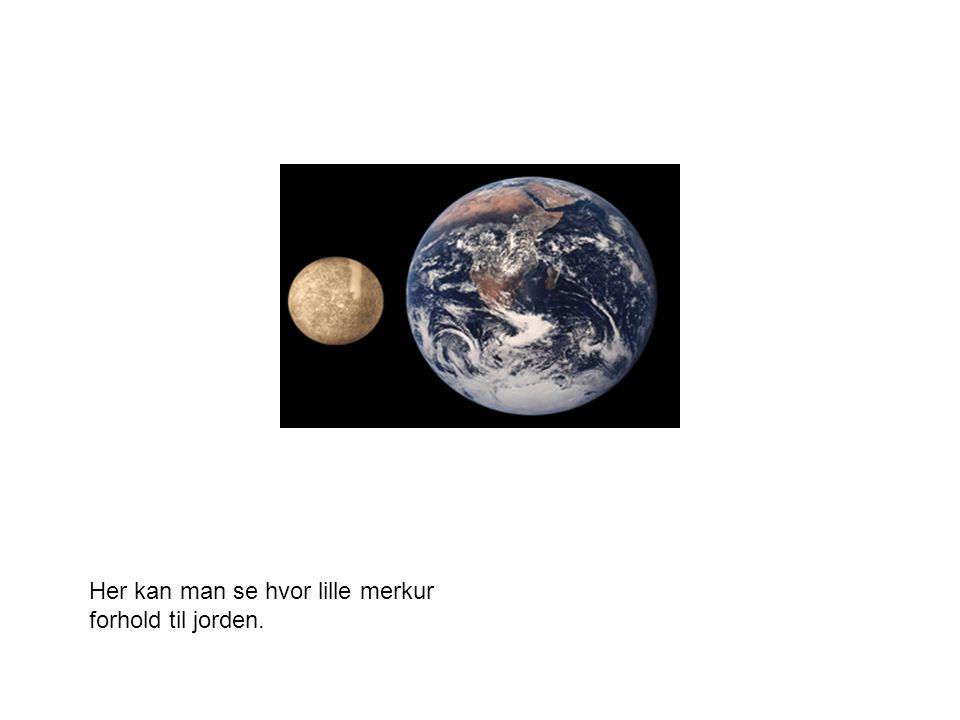 Her kan man se hvor lille merkur forhold til jorden.