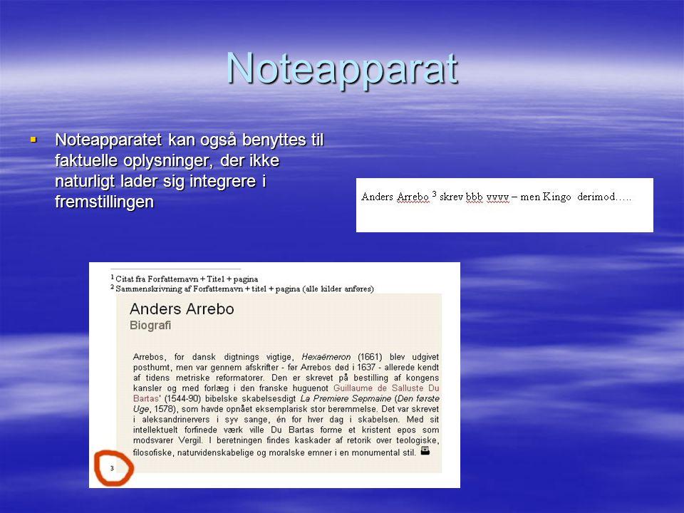 Noteapparat Noteapparatet kan også benyttes til faktuelle oplysninger, der ikke naturligt lader sig integrere i fremstillingen.