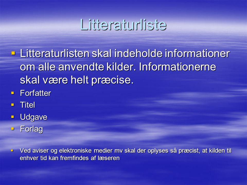 Litteraturliste Litteraturlisten skal indeholde informationer om alle anvendte kilder. Informationerne skal være helt præcise.