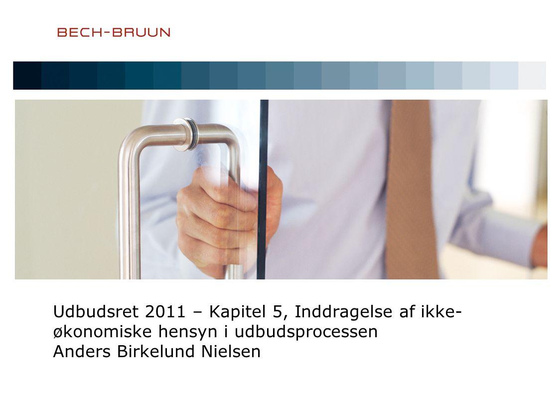 Udbudsret 2011 – Kapitel 5, Inddragelse af ikke-økonomiske hensyn i udbudsprocessen Anders Birkelund Nielsen