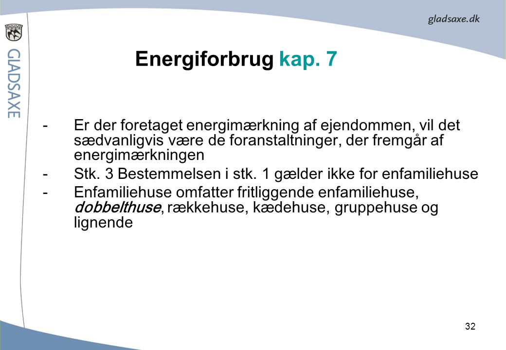 Energiforbrug kap. 7 Er der foretaget energimærkning af ejendommen, vil det sædvanligvis være de foranstaltninger, der fremgår af energimærkningen.