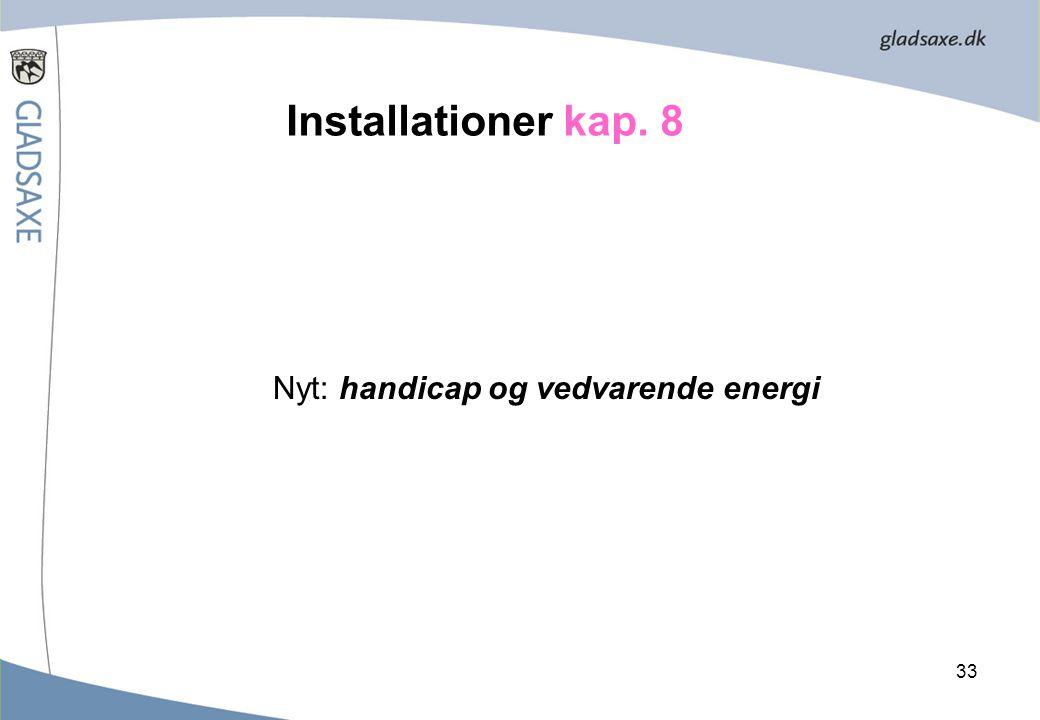 Installationer kap. 8 Nyt: handicap og vedvarende energi