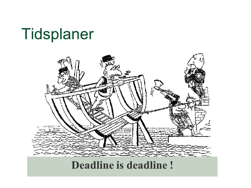 Tidsplaner Deadline is deadline !