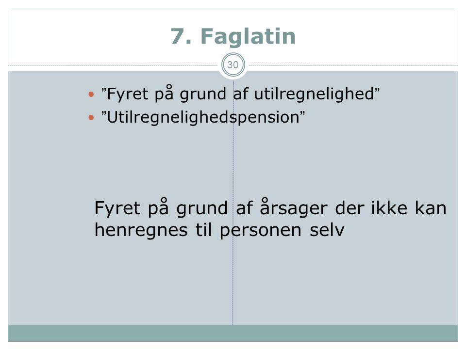 7. Faglatin Fyret på grund af årsager der ikke kan