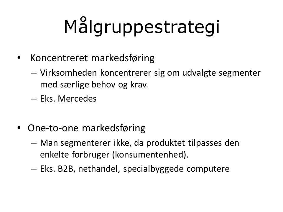 Målgruppestrategi Koncentreret markedsføring One-to-one markedsføring
