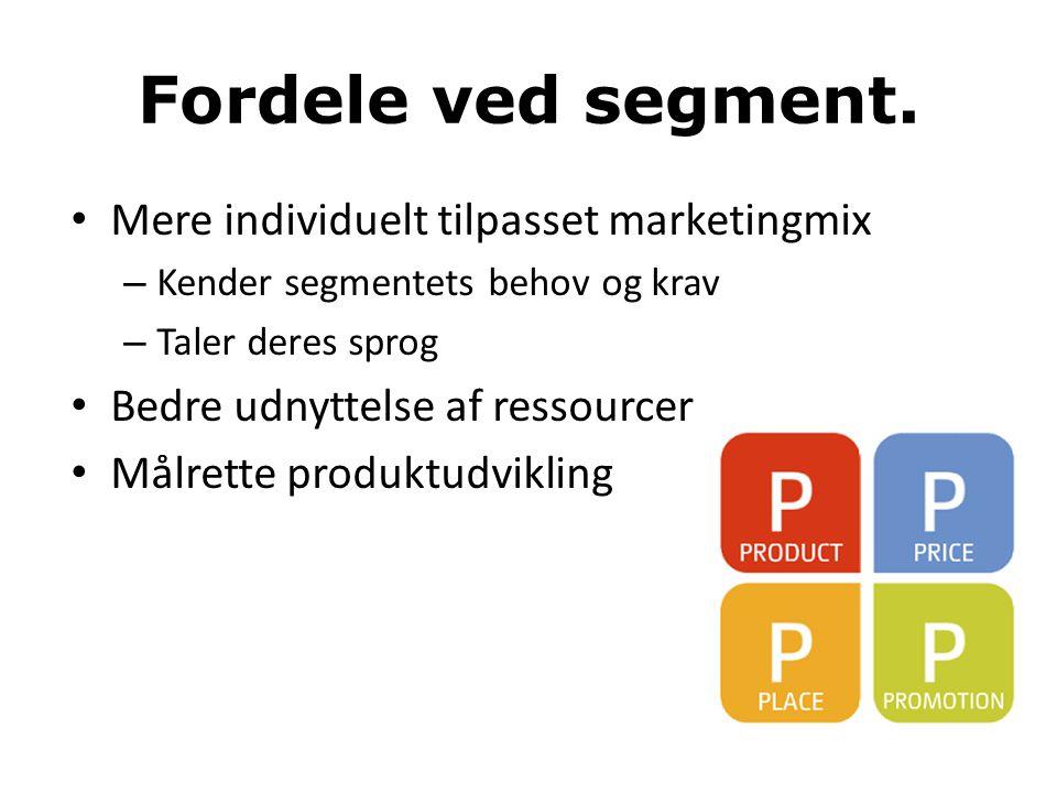 Fordele ved segment. Mere individuelt tilpasset marketingmix