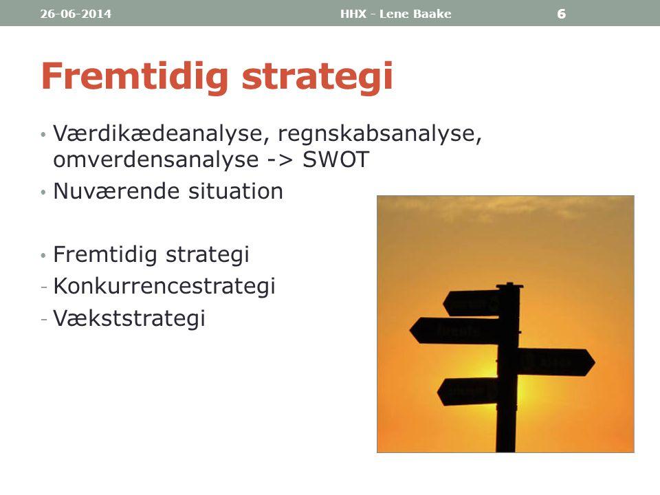 03-04-2017 HHX - Lene Baake. Fremtidig strategi. Værdikædeanalyse, regnskabsanalyse, omverdensanalyse -> SWOT.