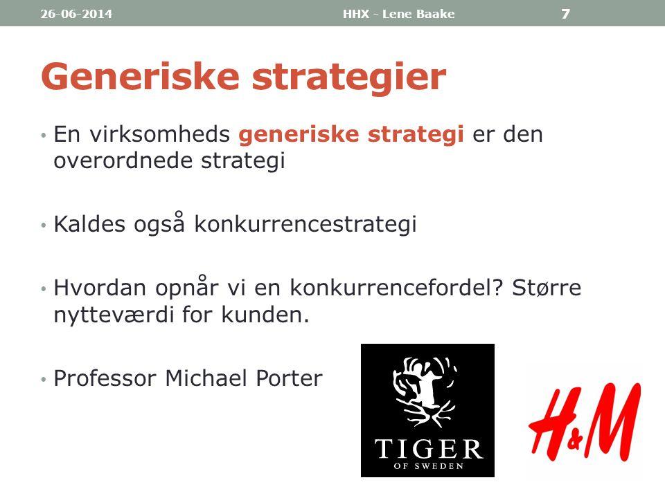 03-04-2017 HHX - Lene Baake. Generiske strategier. En virksomheds generiske strategi er den overordnede strategi.