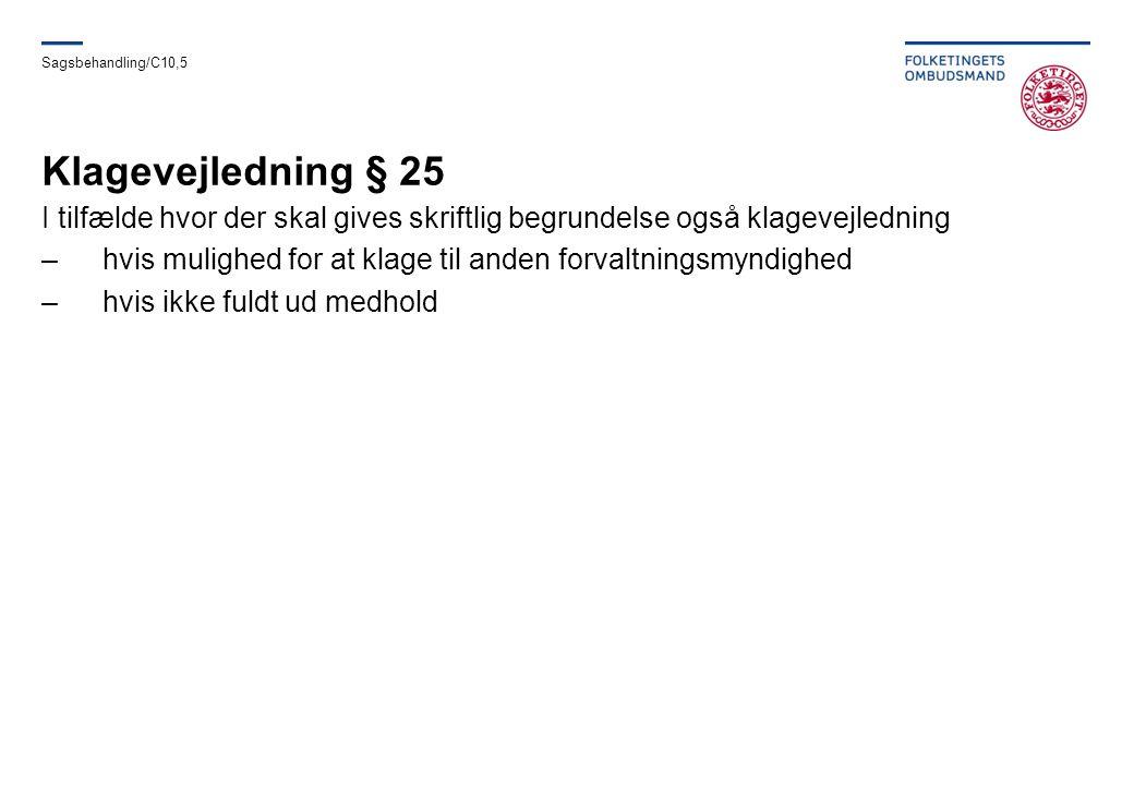 Sagsbehandling/C10,5 Klagevejledning § 25. I tilfælde hvor der skal gives skriftlig begrundelse også klagevejledning.