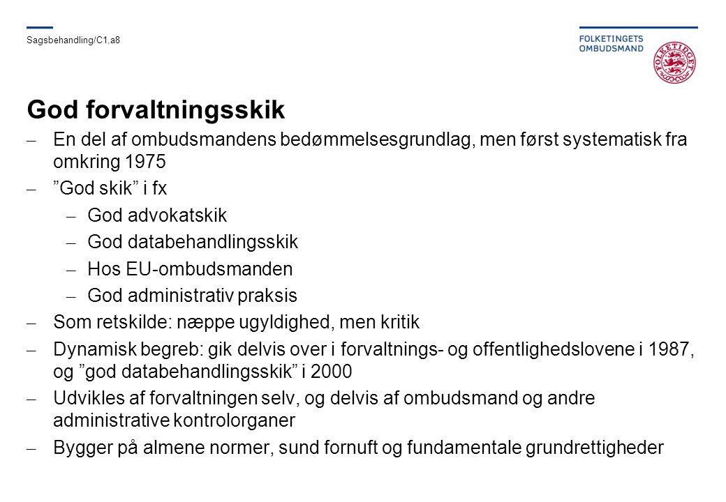 Sagsbehandling/C1,a8 God forvaltningsskik. En del af ombudsmandens bedømmelsesgrundlag, men først systematisk fra omkring 1975.