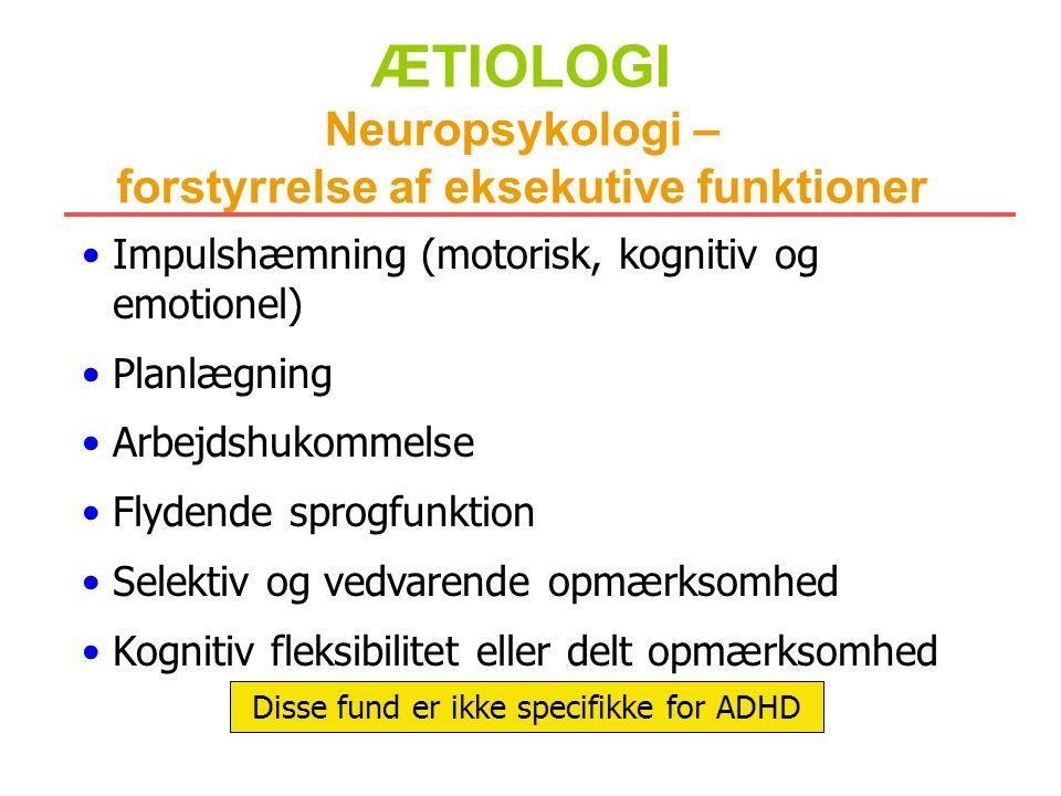 ÆTIOLOGI Neuropsykologi – forstyrrelse af eksekutive funktioner