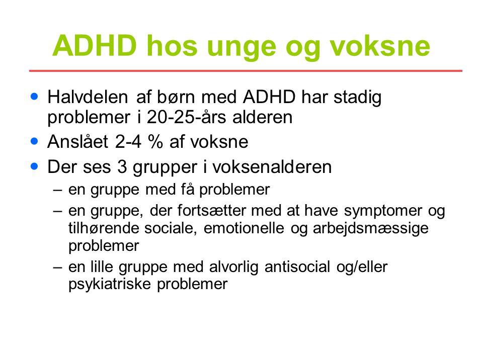 ADHD hos unge og voksne Halvdelen af børn med ADHD har stadig problemer i 20-25-års alderen. Anslået 2-4 % af voksne.