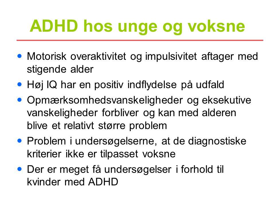 ADHD hos unge og voksne Motorisk overaktivitet og impulsivitet aftager med stigende alder. Høj IQ har en positiv indflydelse på udfald.
