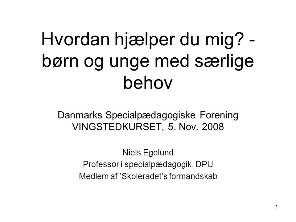 Hvordan hjælper du mig - børn og unge med særlige behov Danmarks Specialpædagogiske Forening VINGSTEDKURSET, 5. Nov. 2008