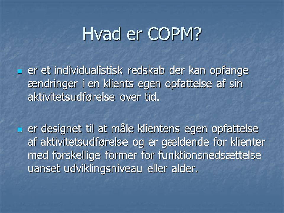 Hvad er COPM er et individualistisk redskab der kan opfange ændringer i en klients egen opfattelse af sin aktivitetsudførelse over tid.