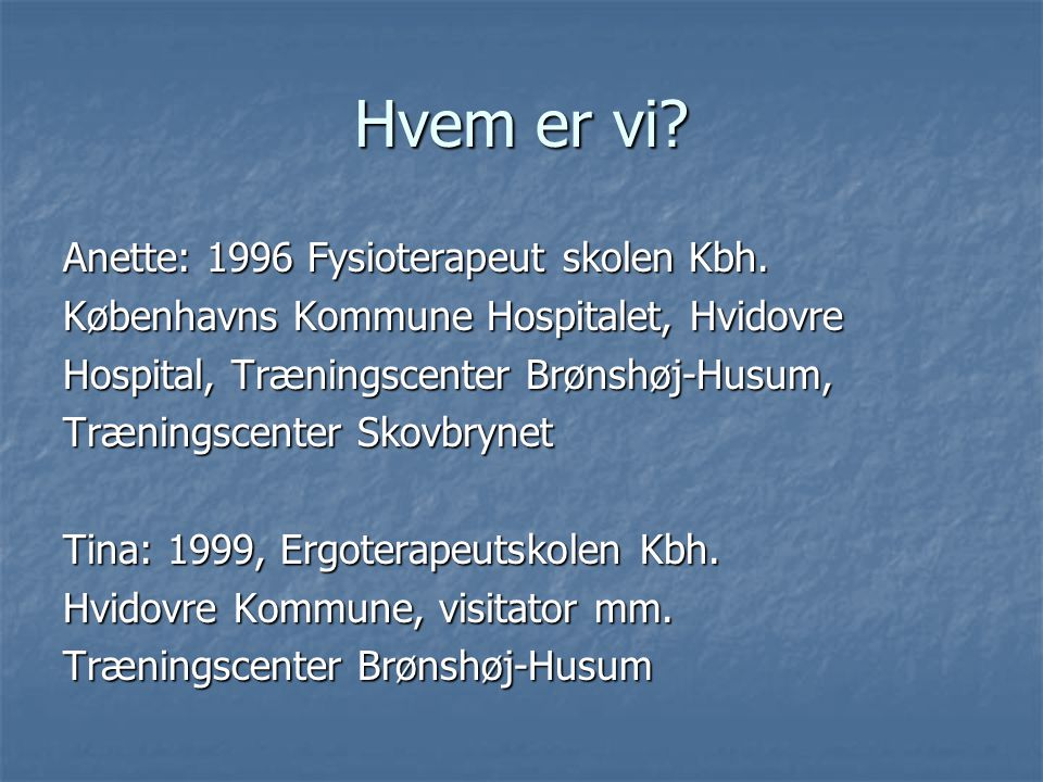 Hvem er vi Anette: 1996 Fysioterapeut skolen Kbh.