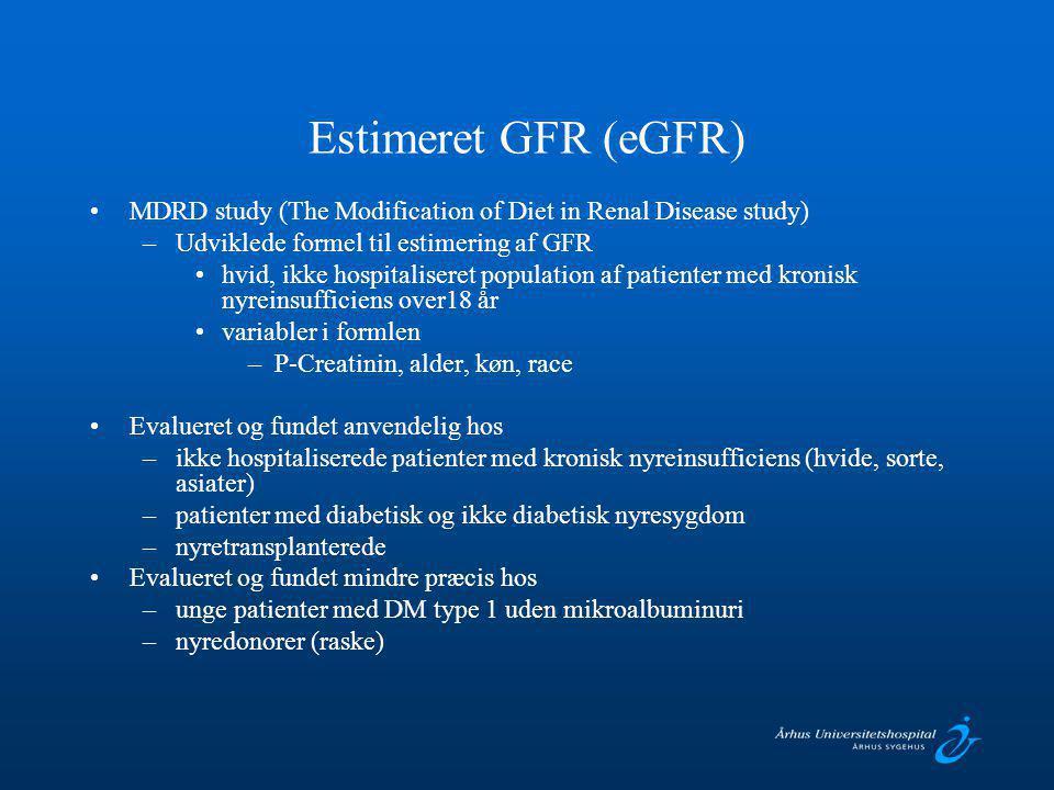 Estimeret GFR (eGFR) MDRD study (The Modification of Diet in Renal Disease study) Udviklede formel til estimering af GFR.