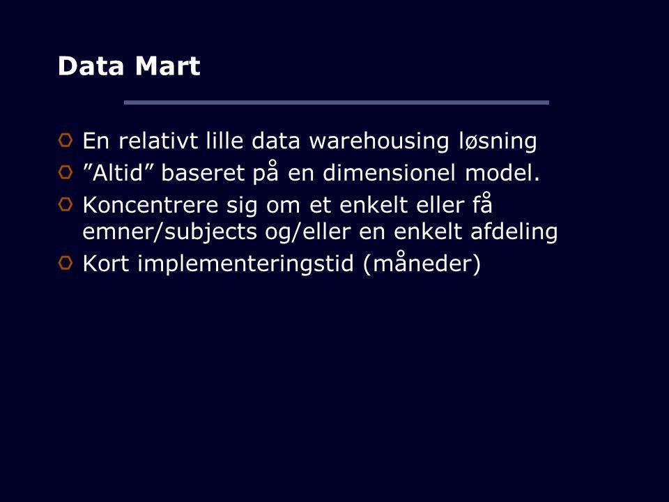 Data Mart En relativt lille data warehousing løsning