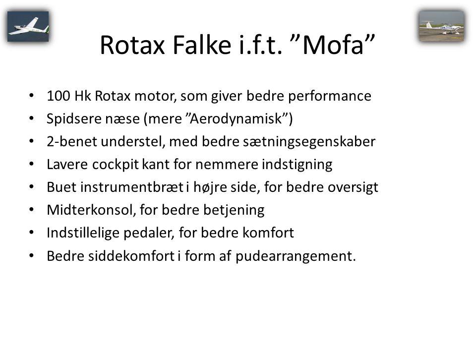 Rotax Falke i.f.t. Mofa 100 Hk Rotax motor, som giver bedre performance. Spidsere næse (mere Aerodynamisk )