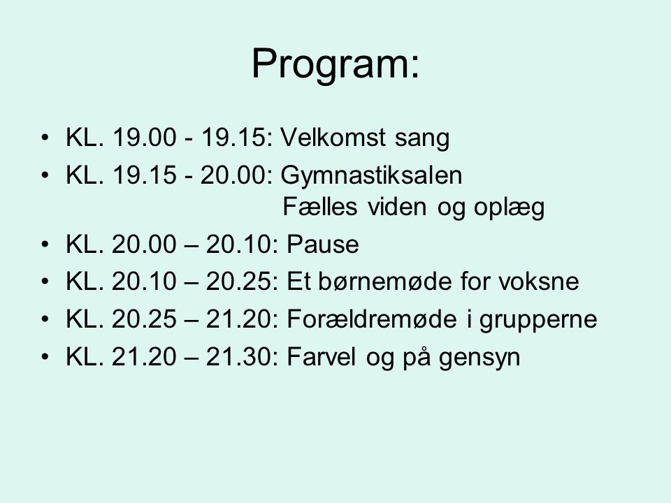Program: KL. 19.00 - 19.15: Velkomst sang
