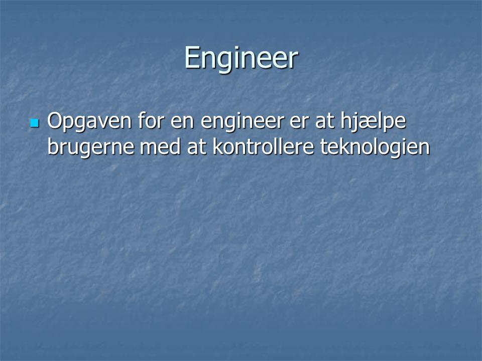 Engineer Opgaven for en engineer er at hjælpe brugerne med at kontrollere teknologien