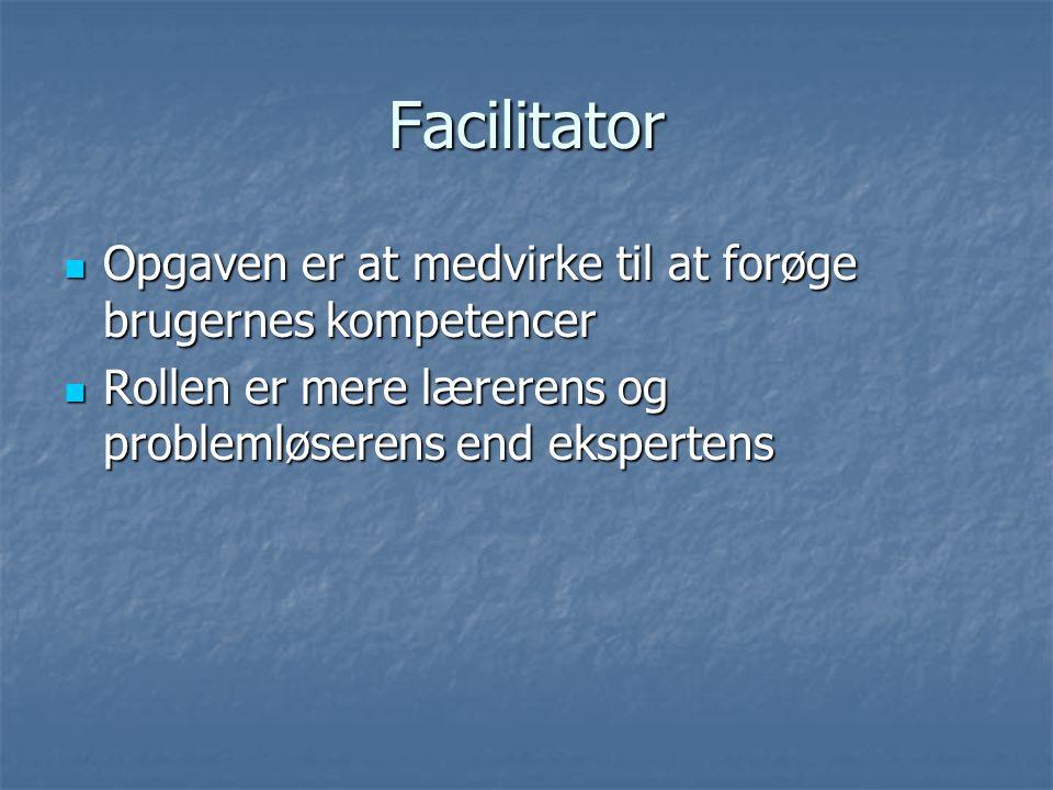 Facilitator Opgaven er at medvirke til at forøge brugernes kompetencer