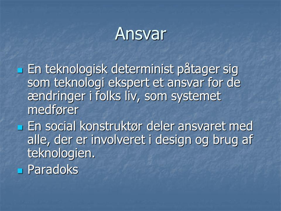 Ansvar En teknologisk determinist påtager sig som teknologi ekspert et ansvar for de ændringer i folks liv, som systemet medfører.