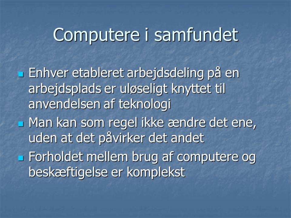 Computere i samfundet Enhver etableret arbejdsdeling på en arbejdsplads er uløseligt knyttet til anvendelsen af teknologi.