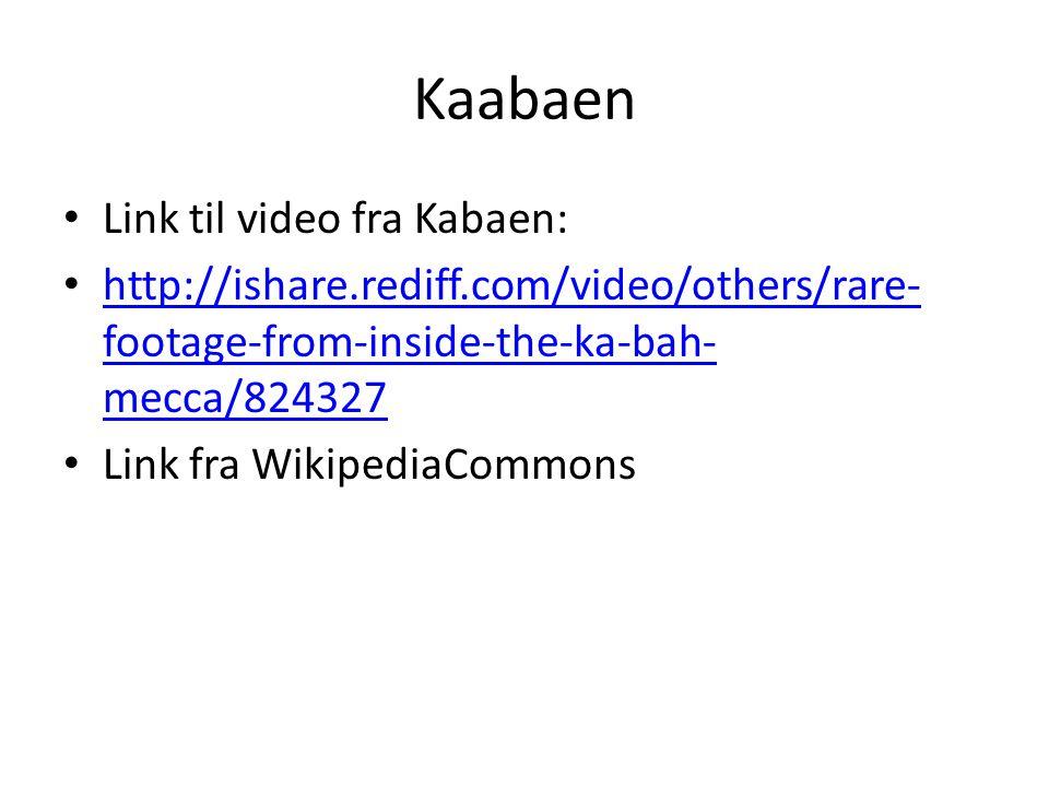 Kaabaen Link til video fra Kabaen: