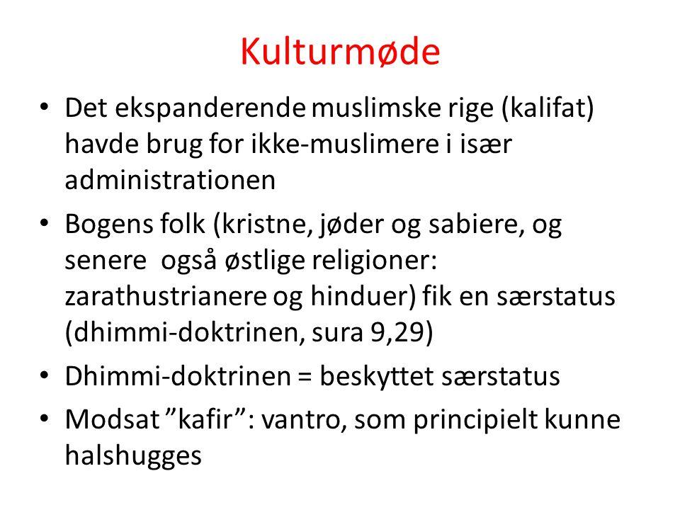 Kulturmøde Det ekspanderende muslimske rige (kalifat) havde brug for ikke-muslimere i især administrationen.