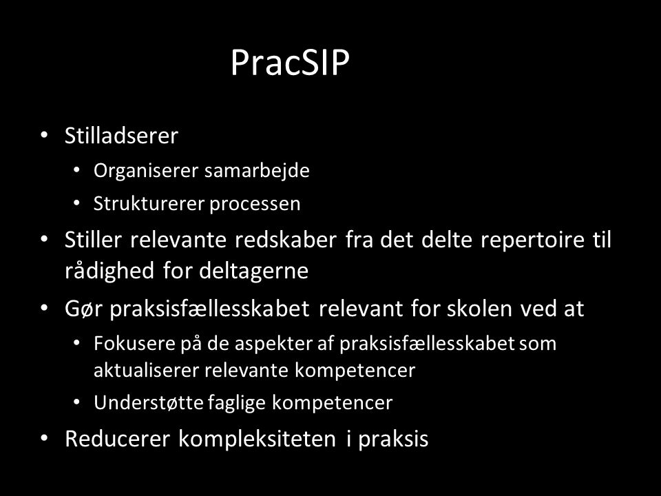PracSIP Stilladserer. Organiserer samarbejde. Strukturerer processen.