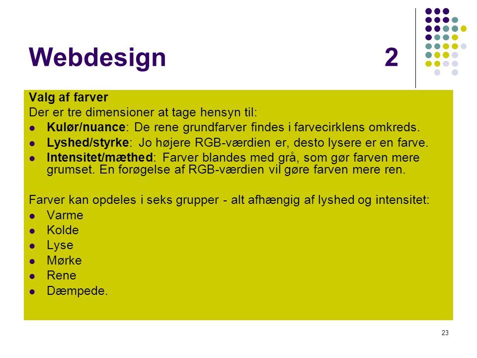 Webdesign 2 Valg af farver Der er tre dimensioner at tage hensyn til: