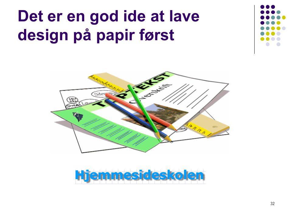 Det er en god ide at lave design på papir først