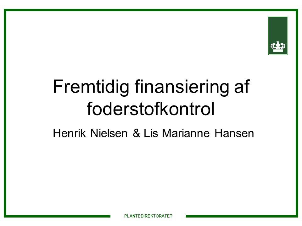 Fremtidig finansiering af foderstofkontrol Henrik Nielsen & Lis Marianne Hansen