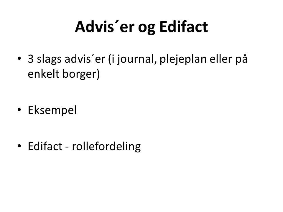 Advis´er og Edifact 3 slags advis´er (i journal, plejeplan eller på enkelt borger) Eksempel.