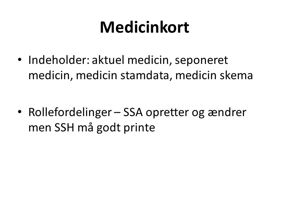 Medicinkort Indeholder: aktuel medicin, seponeret medicin, medicin stamdata, medicin skema.
