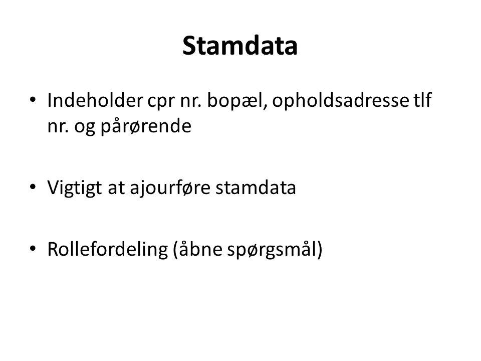 Stamdata Indeholder cpr nr. bopæl, opholdsadresse tlf nr. og pårørende