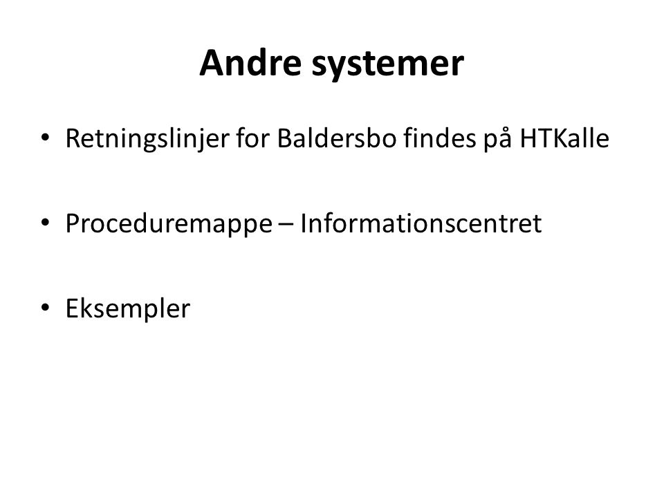 Andre systemer Retningslinjer for Baldersbo findes på HTKalle