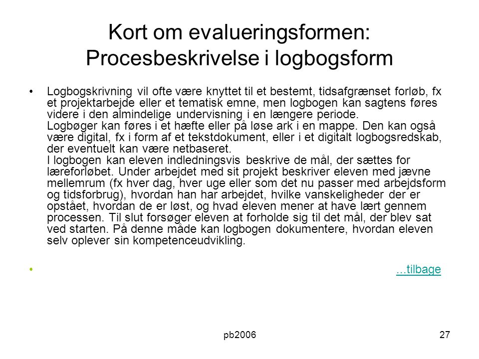 Kort om evalueringsformen: Procesbeskrivelse i logbogsform
