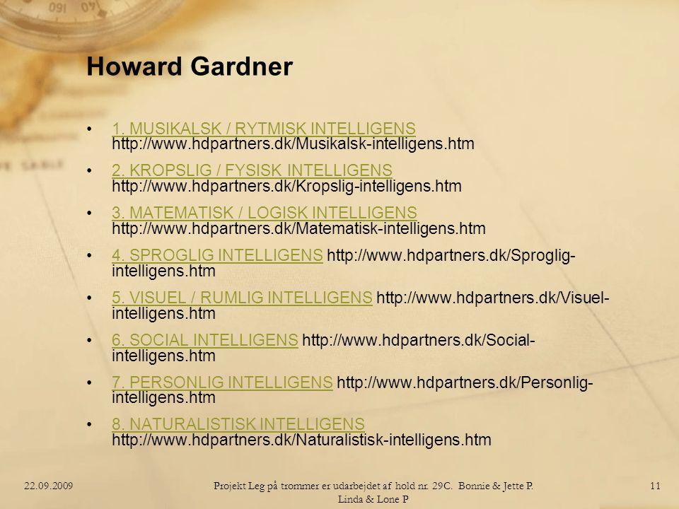 Howard Gardner 1. MUSIKALSK / RYTMISK INTELLIGENS http://www.hdpartners.dk/Musikalsk-intelligens.htm.