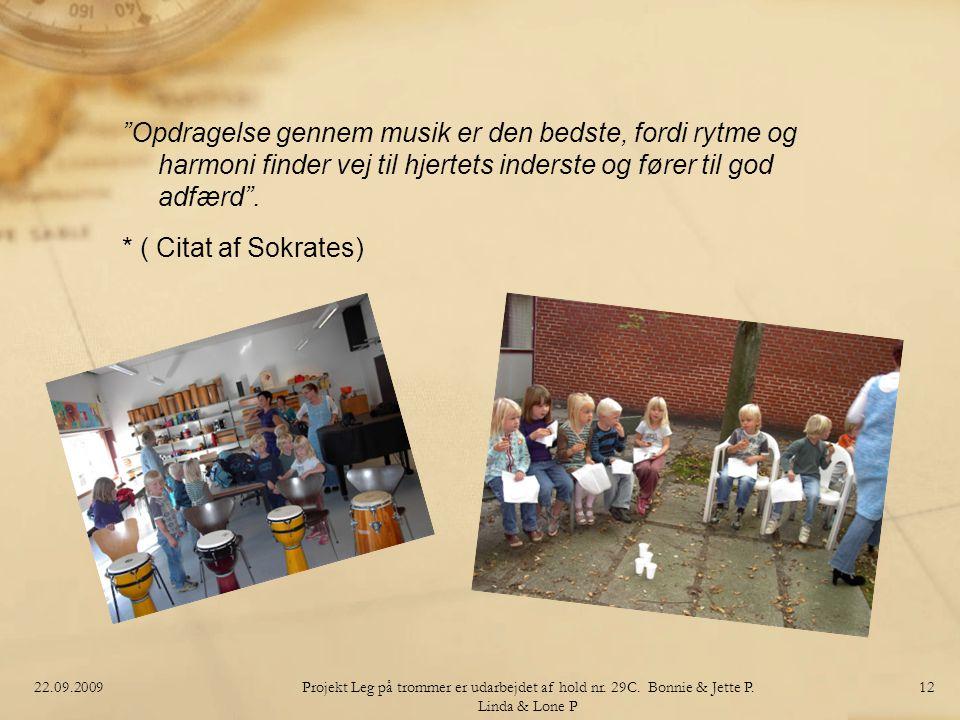 Opdragelse gennem musik er den bedste, fordi rytme og harmoni finder vej til hjertets inderste og fører til god adfærd . * ( Citat af Sokrates)