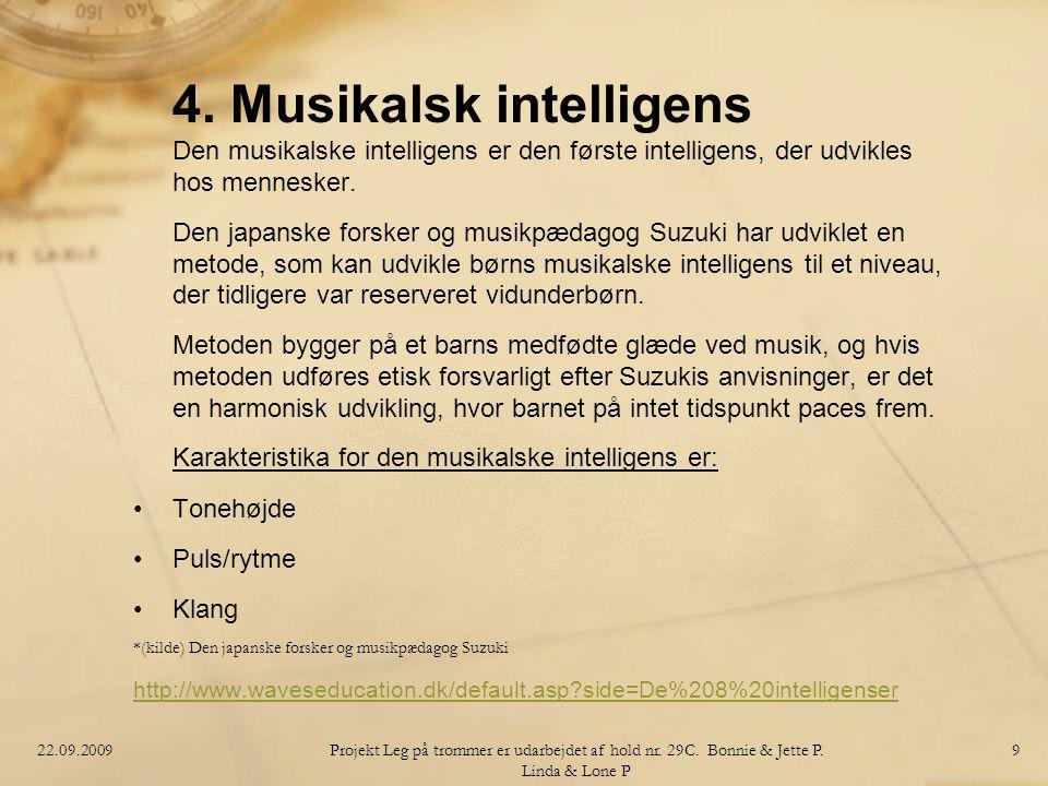Karakteristika for den musikalske intelligens er: Tonehøjde Puls/rytme