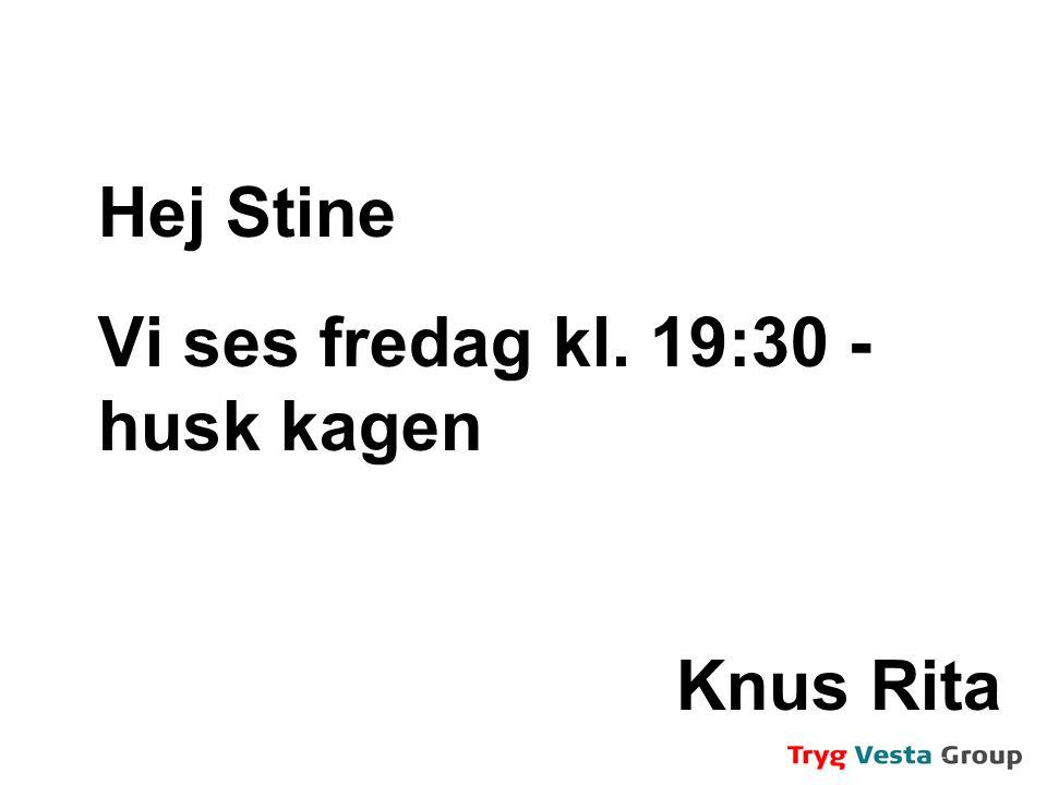 Hej Stine Vi ses fredag kl. 19:30 - husk kagen Knus Rita