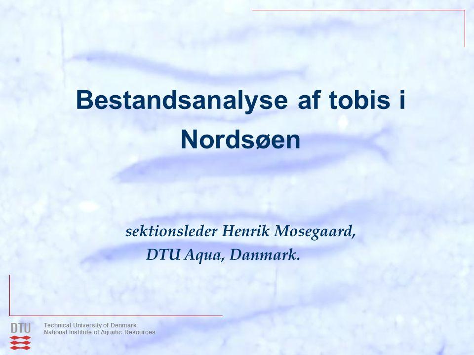 Bestandsanalyse af tobis i Nordsøen sektionsleder Henrik Mosegaard,