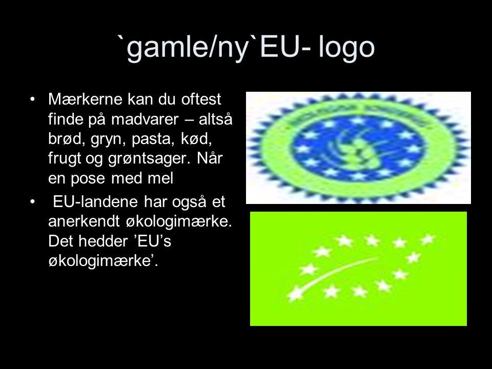 `gamle/ny`EU- logo Mærkerne kan du oftest finde på madvarer – altså brød, gryn, pasta, kød, frugt og grøntsager. Når en pose med mel