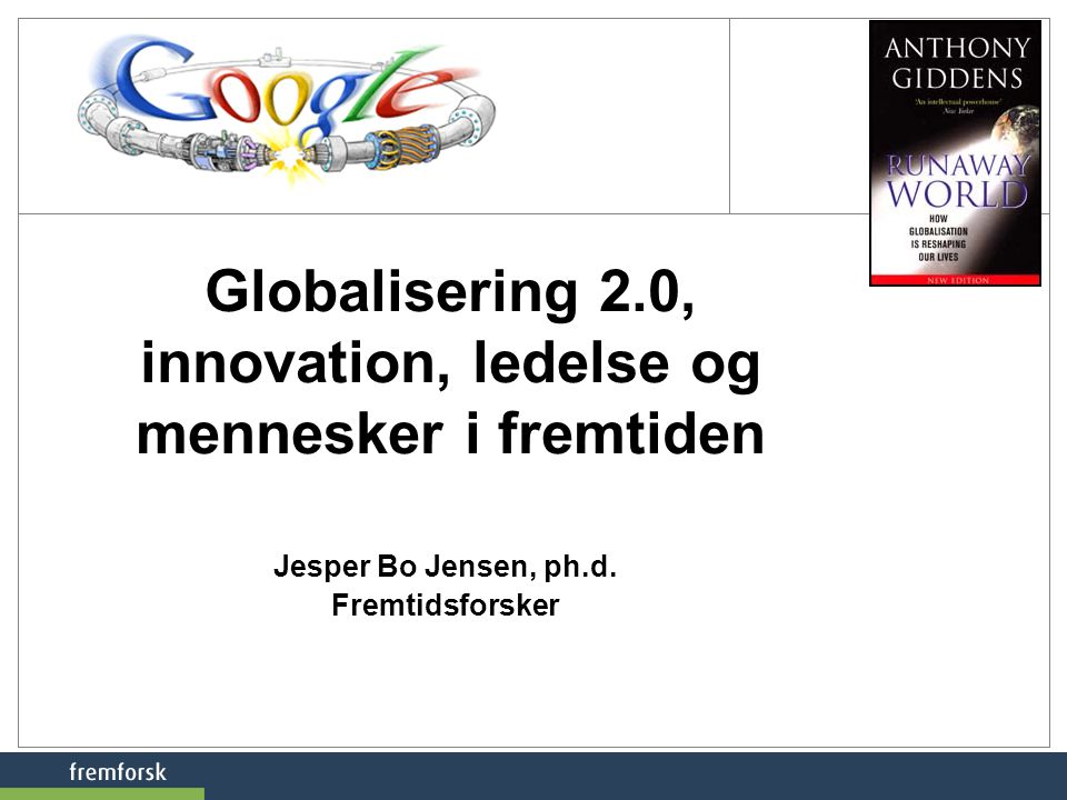 Globalisering 2.0, innovation, ledelse og mennesker i fremtiden