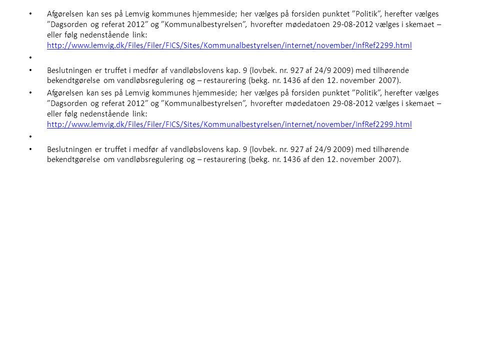Afgørelsen kan ses på Lemvig kommunes hjemmeside; her vælges på forsiden punktet Politik , herefter vælges Dagsorden og referat 2012 og Kommunalbestyrelsen , hvorefter mødedatoen 29-08-2012 vælges i skemaet – eller følg nedenstående link: http://www.lemvig.dk/Files/Filer/FICS/Sites/Kommunalbestyrelsen/internet/november/InfRef2299.html