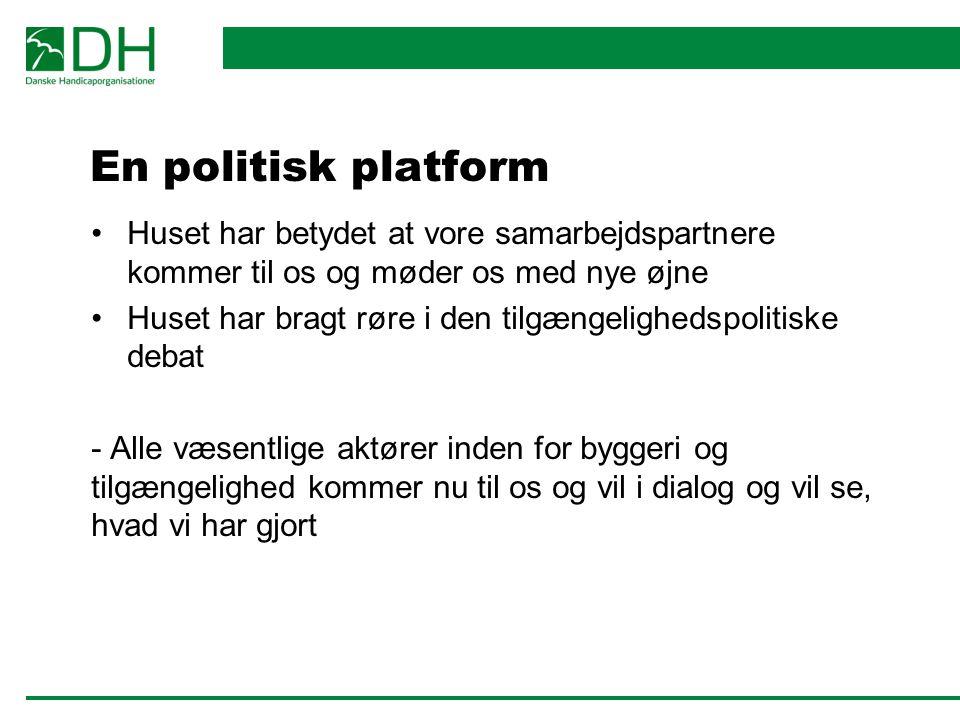 En politisk platform Huset har betydet at vore samarbejdspartnere kommer til os og møder os med nye øjne.
