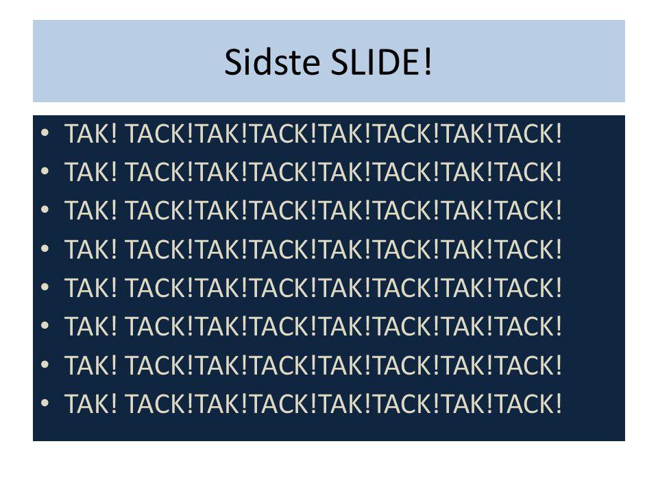 Sidste SLIDE! TAK! TACK!TAK!TACK!TAK!TACK!TAK!TACK!
