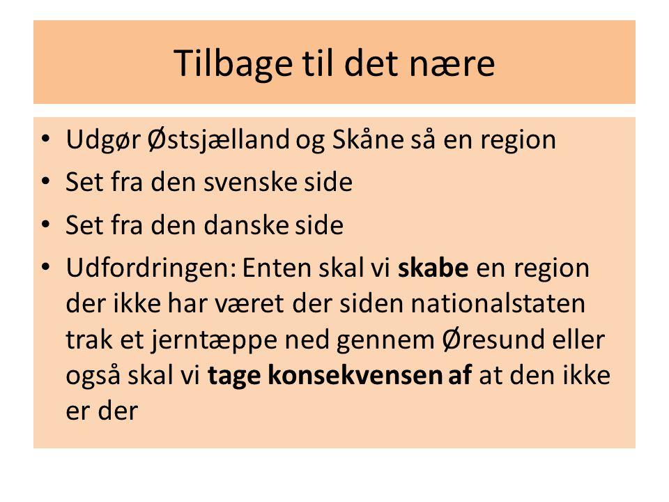 Tilbage til det nære Udgør Østsjælland og Skåne så en region